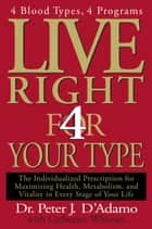 Live Right 4 Your Type ebook by Peter J. D'Adamo, Catherine Whitney