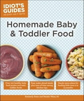 Idiot's Guides: Homemade Baby & Toddler Food ebook by Kimberly Aime,Natalie Weiss RD