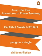 From The True Adventures of Prince Teentang ebook by Kalpana Swaminathan