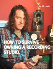 How to Survive Owning a Recording Studio ebook by BZ Lewis
