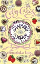 Chocolate Box Girls: Summer's Dream ebook by Cathy Cassidy