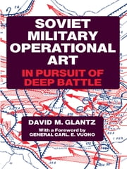 Soviet Military Operational Art - In Pursuit of Deep Battle ebook by Colonel David M. Glantz