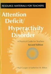 Attention Deficit Hyperactivity Disorder - A Practical Guide for Teachers ebook by Paul Cooper,Katherine M. Bilton