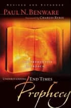 Understanding End Times Prophecy ebook by Charles C. Ryrie,Paul N. Benware