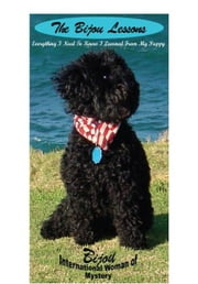 The Bijou Lessons: Everything I Need to Know I Learned from my Puppy ebook by Carol G. Huff