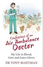 Confessions of an Air Ambulance Doctor ebook by Dr Tony Bleetman
