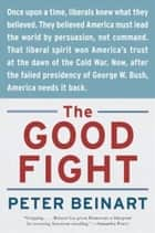 The Good Fight - Terror and the Liberal Spirit ebook by Peter Beinart