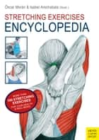 Stretching Exercises Encyclopedia ebook by Oscar Morán Esquerdo, Isabel Arechabala