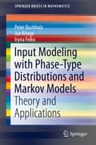 Input Modeling with Phase-Type Distributions and Markov Models ebook by Peter Buchholz,Jan Kriege,Iryna Felko
