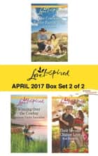 Harlequin Love Inspired April 2017 - Box Set 2 of 2 - The Cowboy's Easter Family Wish\Winning Over the Cowboy\Their Second Chance Love ebook by Lois Richer, Shannon Taylor Vannatter, Kat Brookes