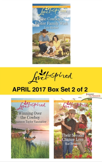 Harlequin Love Inspired April 2017 - Box Set 2 of 2 - The Cowboy's Easter Family Wish\Winning Over the Cowboy\Their Second Chance Love ebook by Lois Richer,Shannon Taylor Vannatter,Kat Brookes