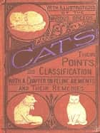 Cats, Volumes I-II Complete - Their Points and Characteristics, with Curiosities of Cat Life, and a Chapter on Feline Ailments ebook by W. Gordon Stables