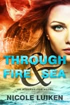 Through Fire & Sea ebook by Nicole Luiken