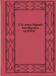 U.S. Army Signals Intelligence in WWII ebook by James L. Gilbert