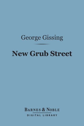New Grub Street (Barnes & Noble Digital Library) eBook by George Gissing