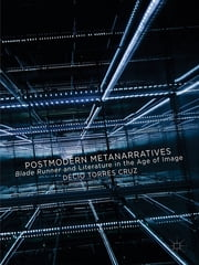 Postmodern Metanarratives - Blade Runner and Literature in the Age of Image ebook by Décio Torres Cruz