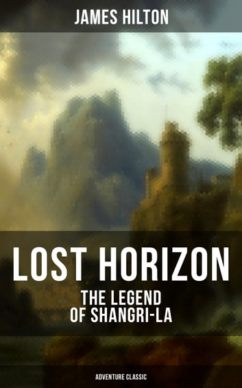 LOST HORIZON - The Legend of Shangri-La (Adventure Classic) ebook by James Hilton
