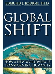 Global Shift - How A New Worldview Is Transforming Humanity ebook by Edmund J. Bourne, PhD,Matthew Gilbert