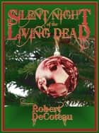 Silent Night of the Living Dead ebook by Robert Decoteau