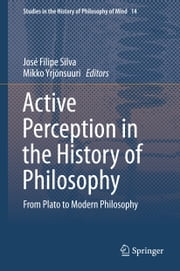 Active Perception in the History of Philosophy - From Plato to Modern Philosophy ebook by José Filipe Silva,Mikko Yrjönsuuri