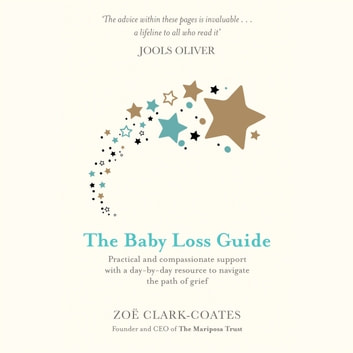 The Baby Loss Guide - Practical and compassionate support with a day-by-day resource to navigate the path of grief audiobook by Zoë Clark-Coates