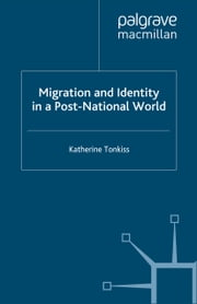 Migration and Identity in a Post-National World ebook by K. Tonkiss