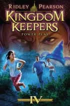Kingdom Keepers IV: Power Play - Power Play ebook by Ridley Pearson, Tristan Elwell