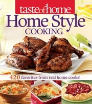 Taste of Home Home Style Cooking - 420 Favorites from Real Home Cooks! ebook by Taste Of Home