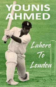 Lahore To London ebook by Younis Ahmed