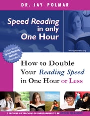 Speed Reading In Only One Hour (or Less) - How to Double Your Reading Speed in One Hour or Less ebook by Dr Jay Polmar