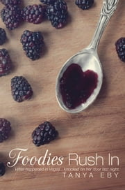 Foodies Rush In ebook by Tanya Eby