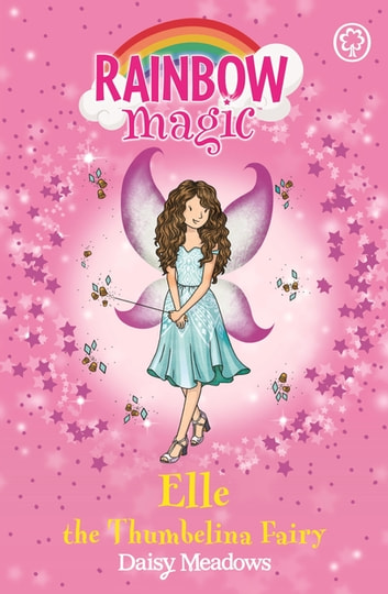 Elle the Thumbelina Fairy - The Storybook Fairies Book 1 ebook by Daisy Meadows