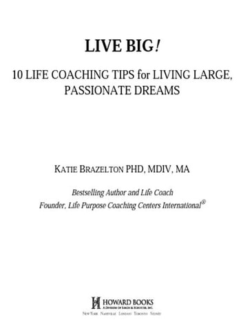 Live Big! - 10 Life Coaching Tips for Living Large, Passionate Dreams ebook by Katie Brazelton, Ph.D., M.Div., M.A.