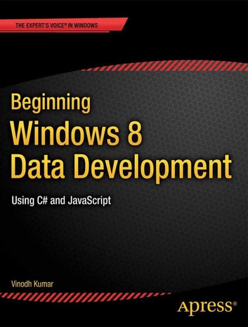 Beginning Windows 8 Data Development - Using C# and JavaScript ebook by Vinodh Kumar