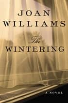 The Wintering - A Novel ebook by Joan Williams