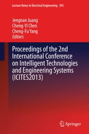 Proceedings of the 2nd International Conference on Intelligent Technologies and Engineering Systems (ICITES2013) ebook by Jengnan Juang,Cheng-Yi Chen,Cheng-Fu Yang