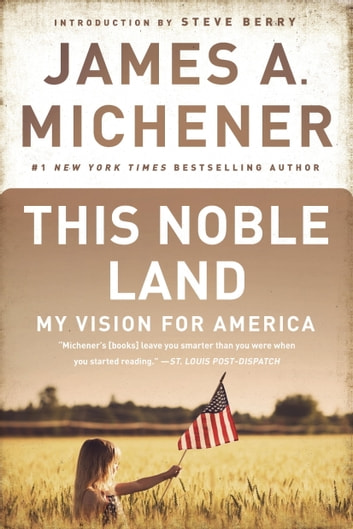 This Noble Land - My Vision for America ebook by James A. Michener
