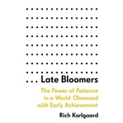 Late Bloomers - The Power of Patience in a World Obsessed with Early Achievement audiobook by Rich Karlgaard