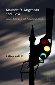 Makeshift Migrants and Law - Gender, Belonging, and Postcolonial Anxieties ebook by Ratna Kapur