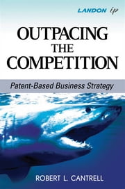 Outpacing the Competition - Patent-Based Business Strategy ebook by Robert L. Cantrell