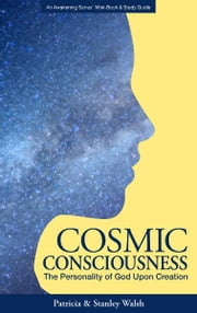 Cosmic Consciousness The Personality of God upon Creation: with Study Guide ebook by Patricia & Stanley Walsh