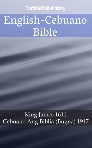 English-Cebuano Bible - King James 1611 - Cebuano Ang Biblia (Bugna) 1917 ebook by TruthBeTold Ministry
