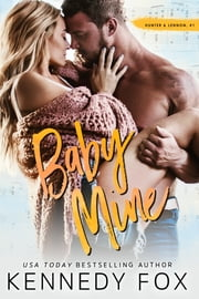 Baby Mine - Hunter & Lennon #1 電子書籍 by Kennedy Fox