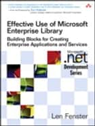 Effective Use of Microsoft Enterprise Library ebook by Len Fenster