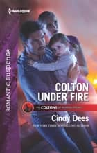 Colton Under Fire ebook by Cindy Dees