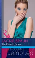 The Fiancée Fiasco (Mills & Boon Modern Heat) ebook by Jackie Braun