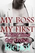My Boss, My First: A First Time Gay Erotica ebook by Amanda Richol