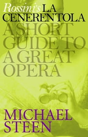 Rossini's La Cenerentola - A Short Guide to a Great Opera ebook by Michael Steen