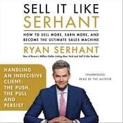 Handling an Indecisive Client: The Push, The Pull, and Persist - Sales Hooks from Sell It Like Serhant audiobook by Ryan Serhant