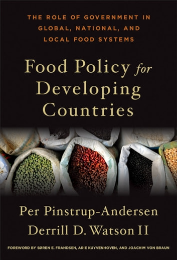 Food Policy for Developing Countries - The Role of Government in Global, National, and Local Food Systems ebook by Per Pinstrup-Andersen,Derrill D. Watson II